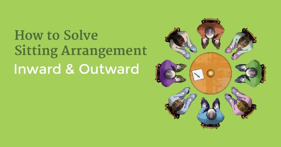 How to Solve Sitting Arrangement? Inward & Outward