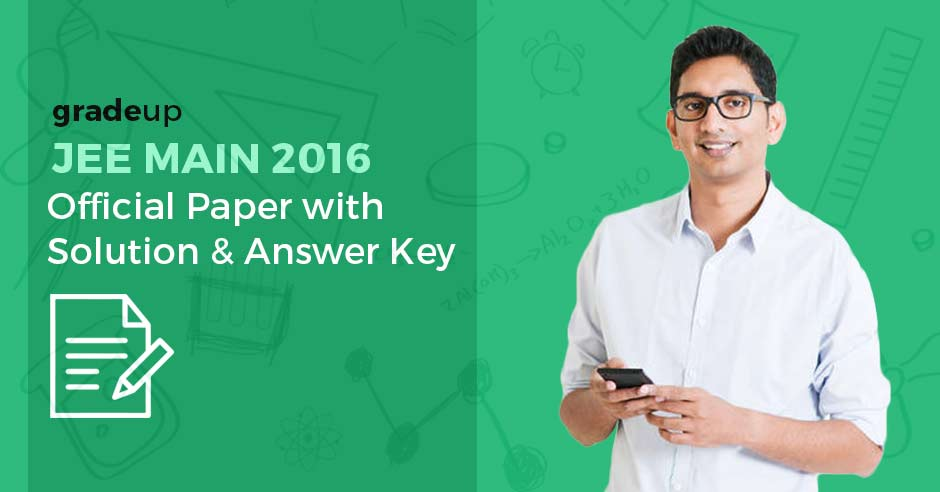 JEE Main 2016 Offline Questions Paper with Solutions - Download Here