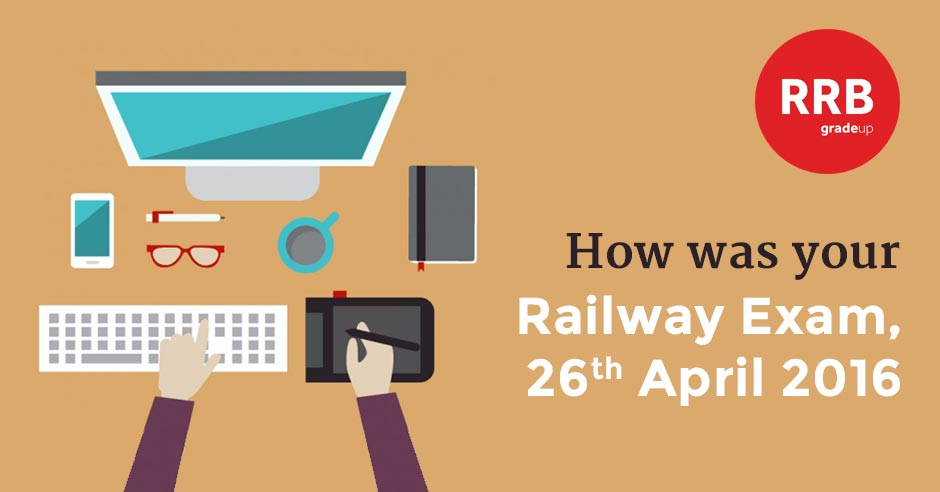 How was your Railway 2016 Exam – 26th April 2016 (Second Slot)