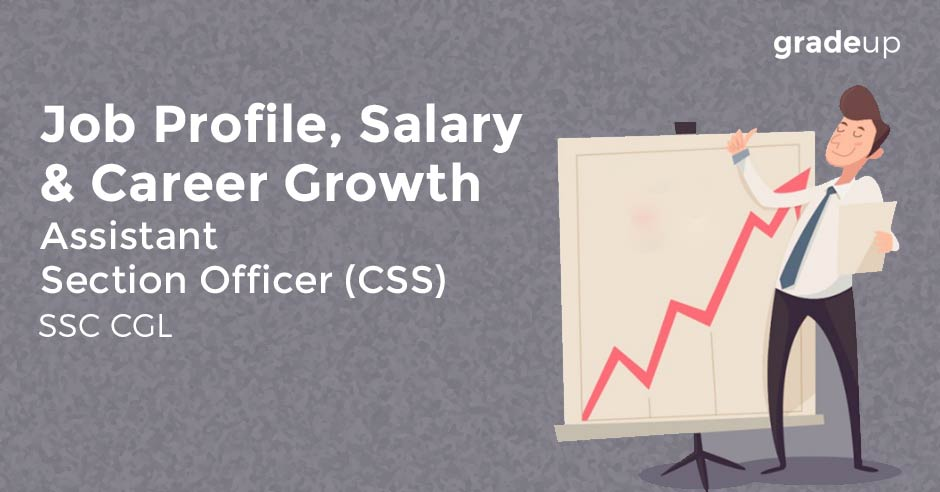 Assistant Section Officer( CSS) under SSC CGL: Job Profile, Salary & Career Growth