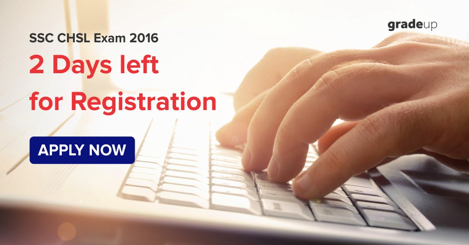 SSC CHSL Exam 2016: 2 days left for registration, apply now-Click Here